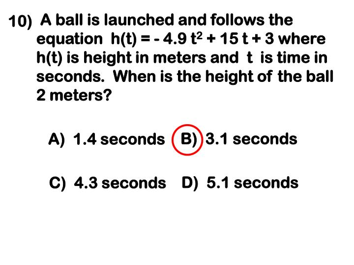 A ball is launched and follows the equation  h(t) = - 4.9 t