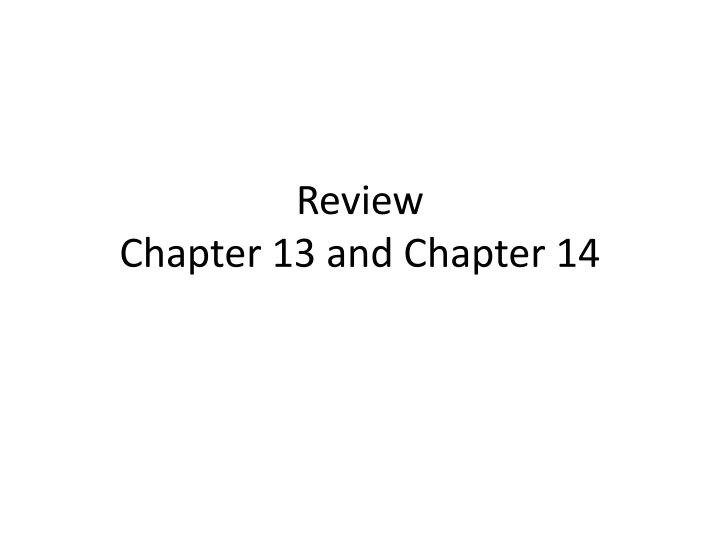 review chapter 13 and chapter 14 n.