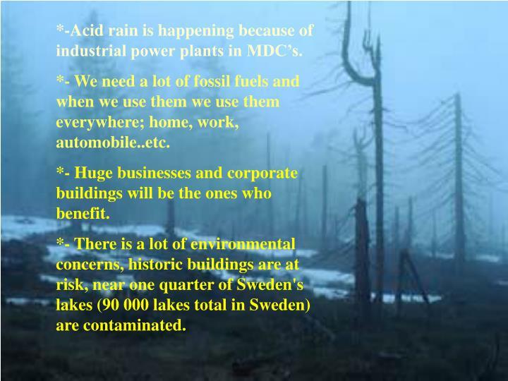*-Acid rain is happening because of industrial power plants in MDC's.