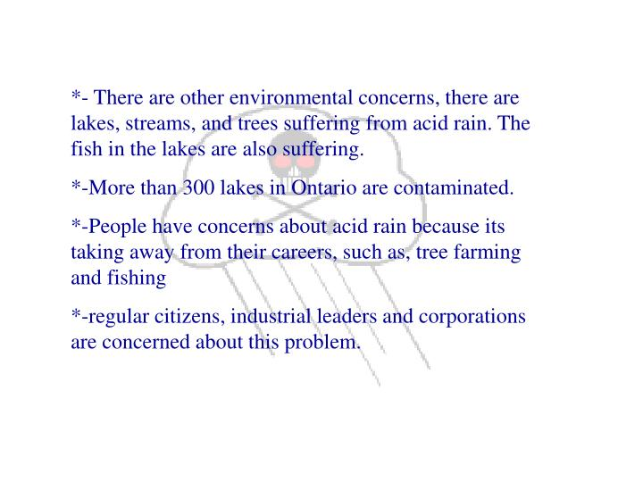 *- There are other environmental concerns, there are  lakes, streams, and trees suffering from acid ...