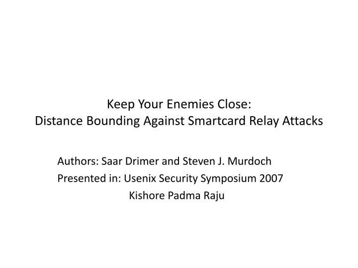 keep your enemies close distance bounding against smartcard relay attacks n.