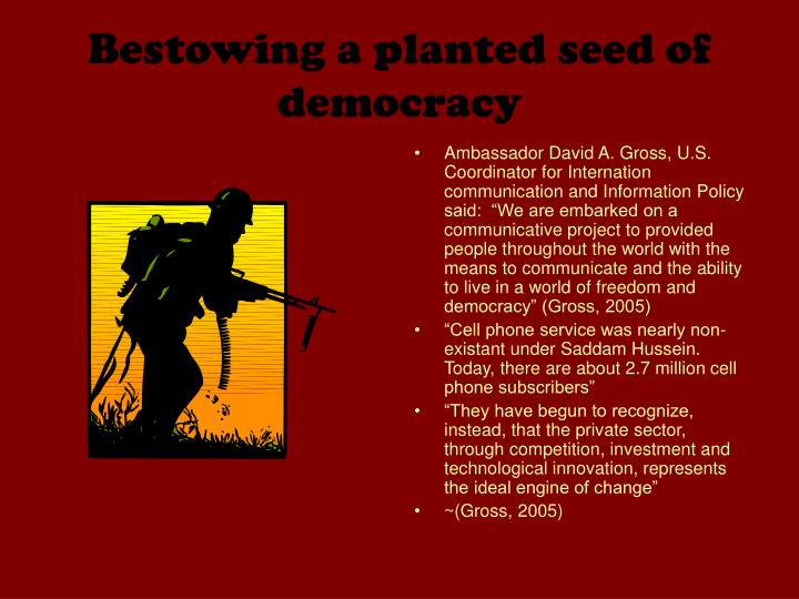 Bestowing a planted seed of democracy