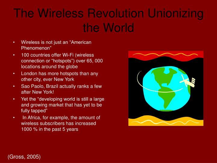 The Wireless Revolution Unionizing the World
