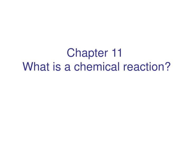 chapter 11 what is a chemical reaction n.