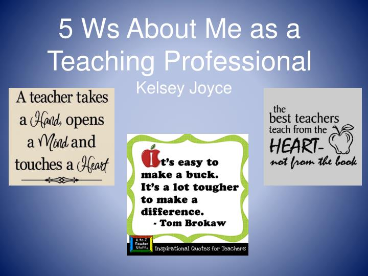 5 ws about me as a teaching professional n.