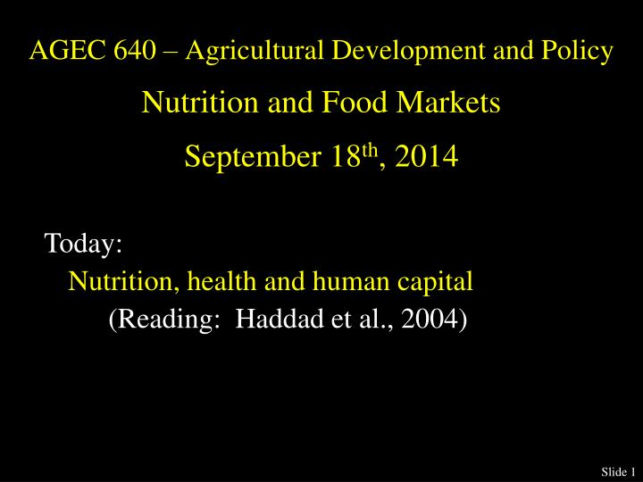 agec 640 agricultural development and policy nutrition and food markets september 18 th 2014 n.