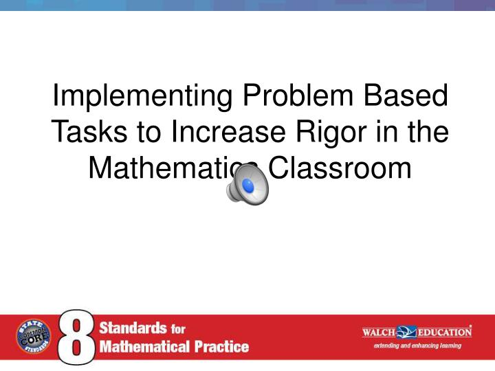implementing problem based tasks to increase rigor in the mathematics classroom n.