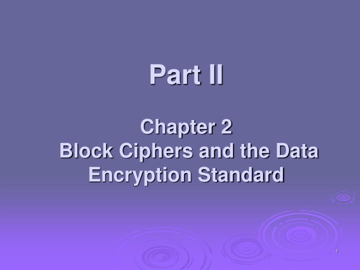part ii chapter 2 block ciphers and the data encryption standard n.