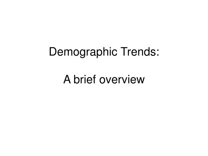 demographic trends a brief overview n.