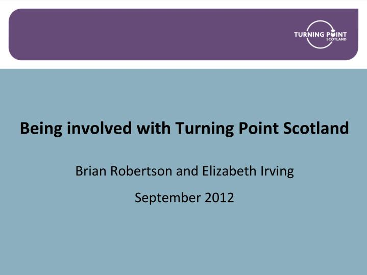 being involved with turning point scotland brian robertson and elizabeth irving september 2012 n.