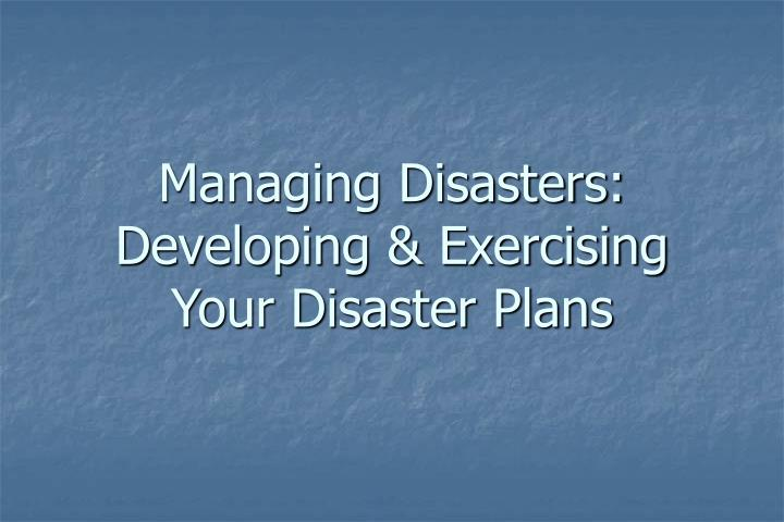 managing disasters developing exercising your disaster plans n.