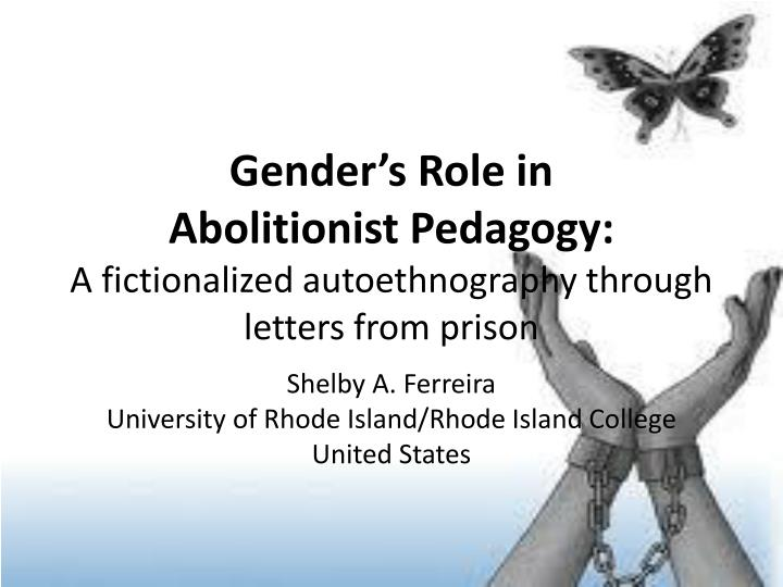 gender s role in abolitionist pedagogy a fictionalized autoethnography through letters from prison n.