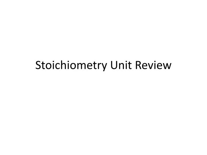 Stoichiometry unit review