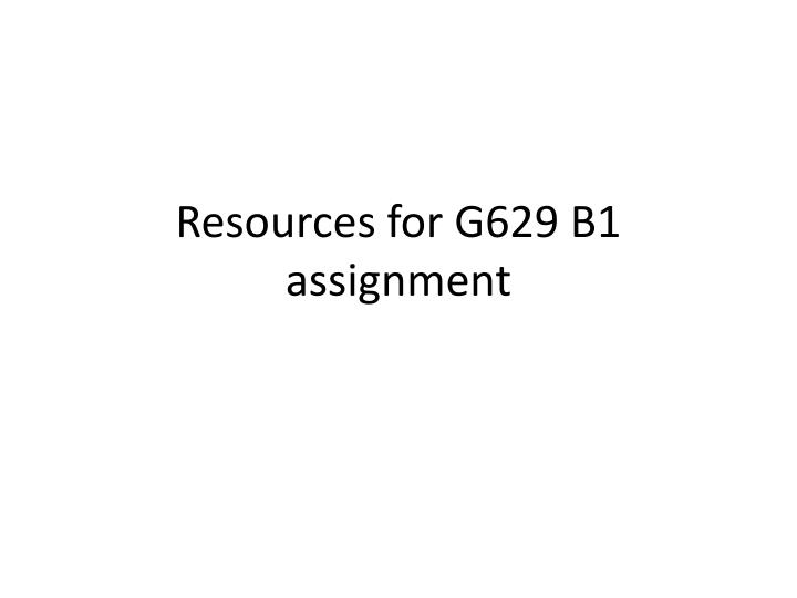 resources for g629 b1 assignment n.