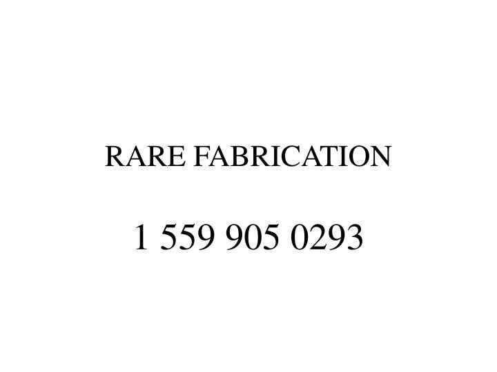 RARE FABRICATION