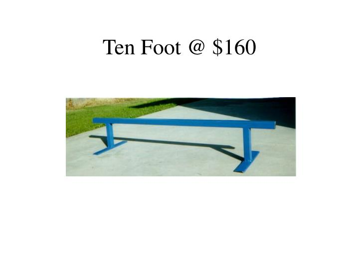 Ten Foot @ $160