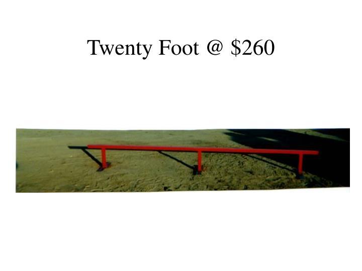 Twenty Foot @ $260