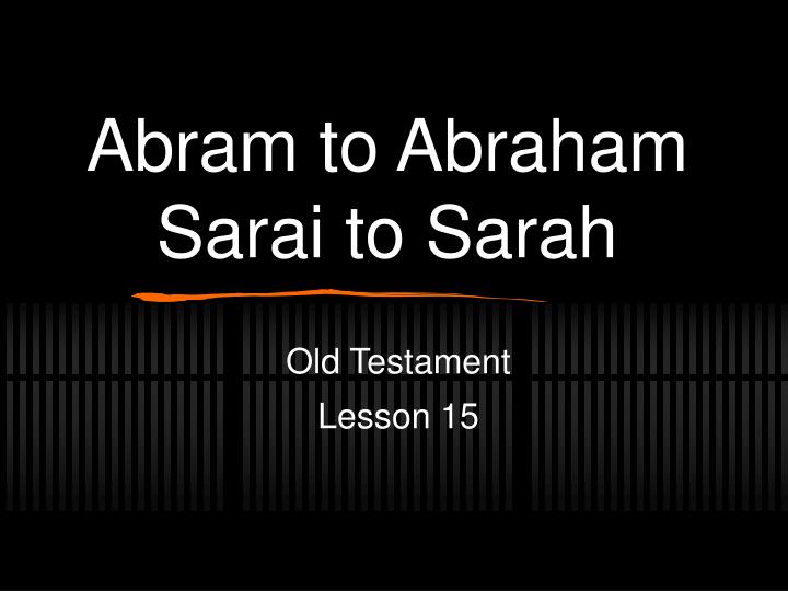 abram to abraham sarai to sarah n.