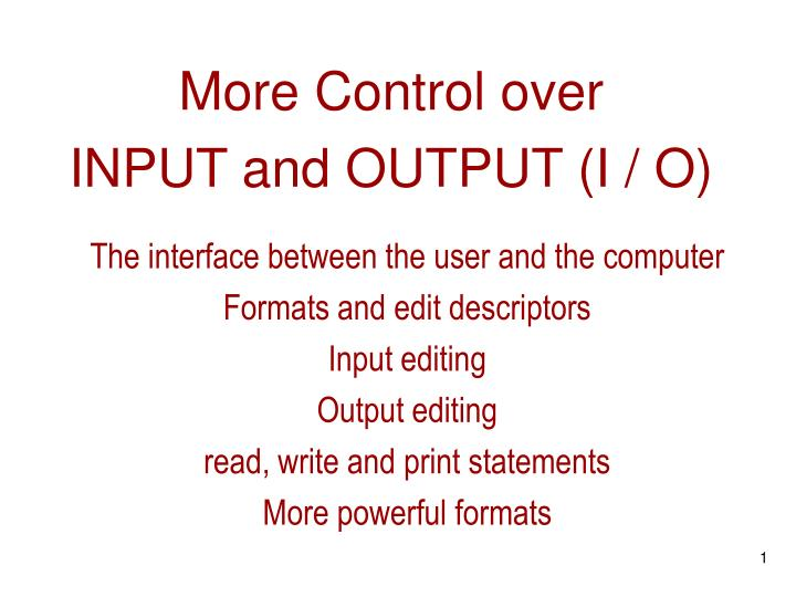 more control over input and output i o n.