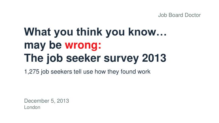 what you think you know may be wrong the job seeker survey 2013 n.