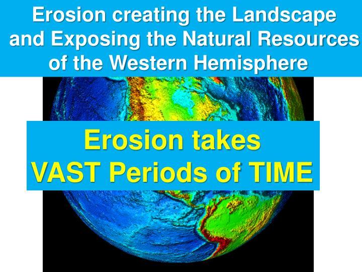 Erosion creating the Landscape