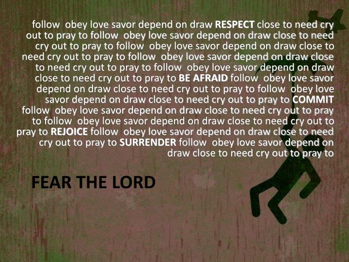 follow  obey love savor depend on draw