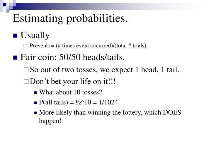Estimating probabilities.