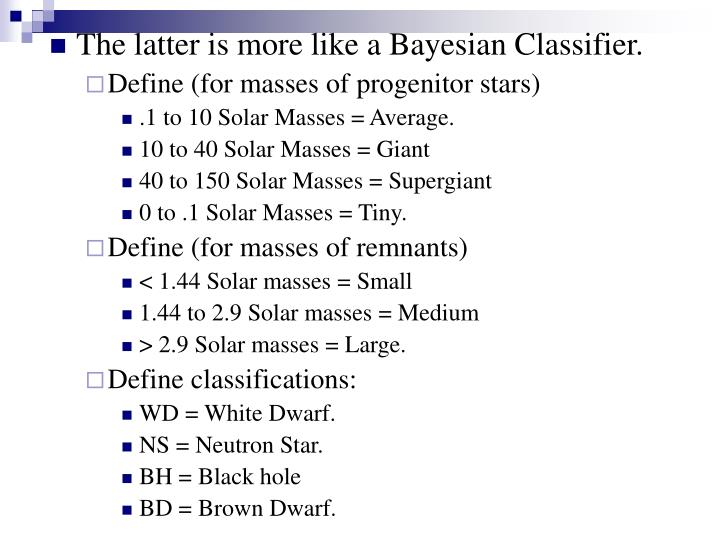 The latter is more like a Bayesian Classifier.