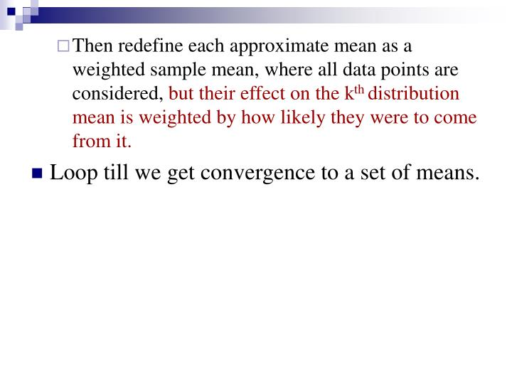 Then redefine each approximate mean as a weighted sample mean, where all data points are considered,