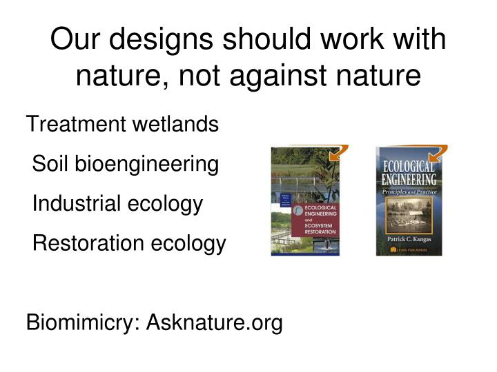 Our designs should work with nature, not against nature