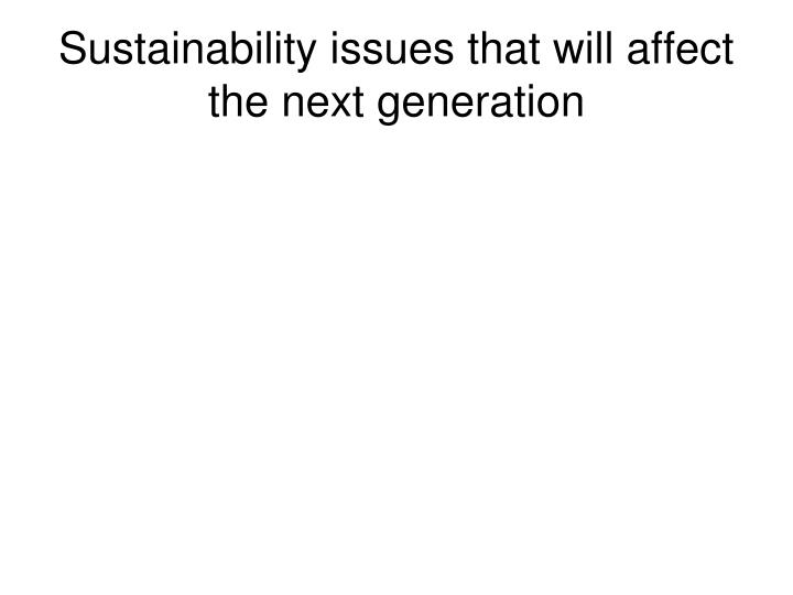 Sustainability issues that will affect the next generation