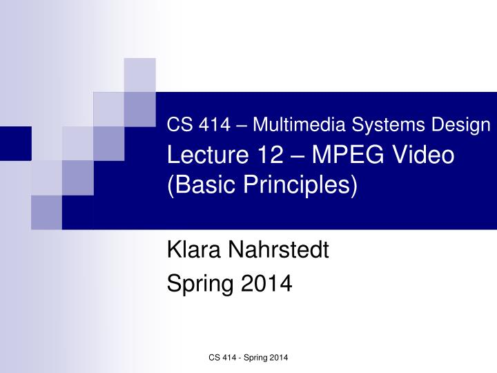 cs 414 multimedia systems design lecture 12 mpeg video basic principles n.