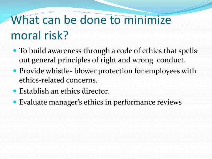 What can be done to minimize moral risk?