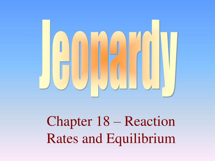 chapter 18 reaction rates and equilibrium n.