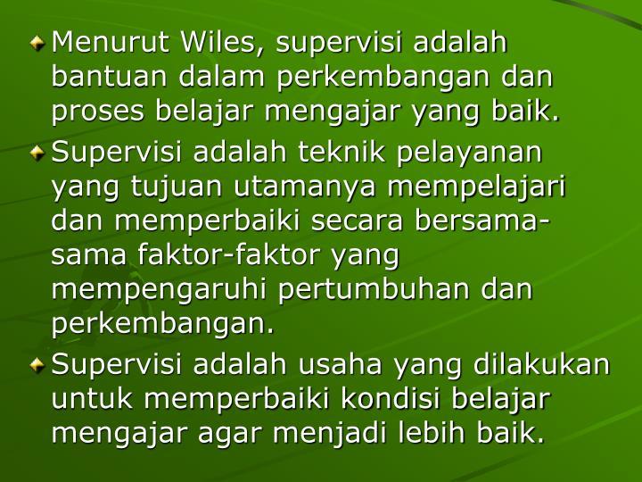 Menurut Wiles, supervisi adalah bantuan dalam perkembangan dan proses belajar mengajar yang baik.