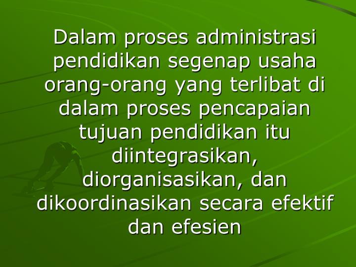 Dalam proses administrasi pendidikan segenap usaha orang-orang yang terlibat di dalam proses pencapa...