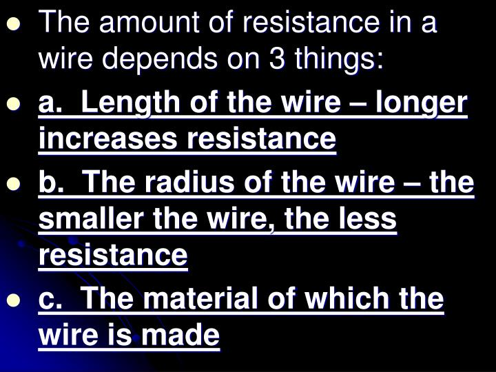The amount of resistance in a wire depends on 3 things: