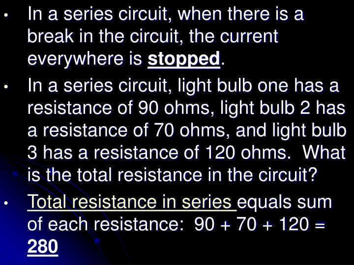 In a series circuit, when there is a break in the circuit, the current everywhere is
