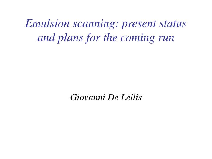 emulsion scanning present status and plans for the coming run n.