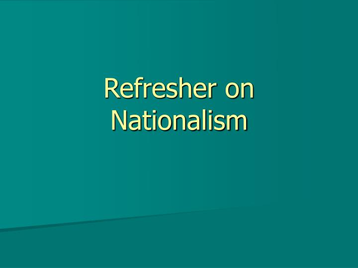 refresher on nationalism n.