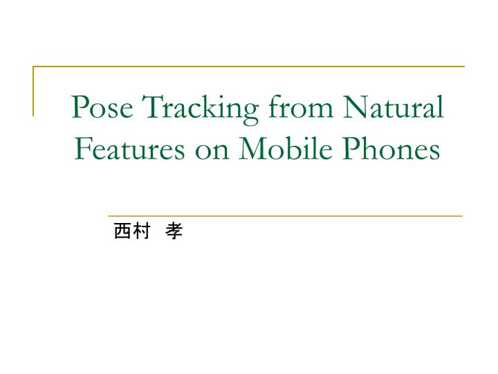 pose tracking from natural features on mobile phones n.