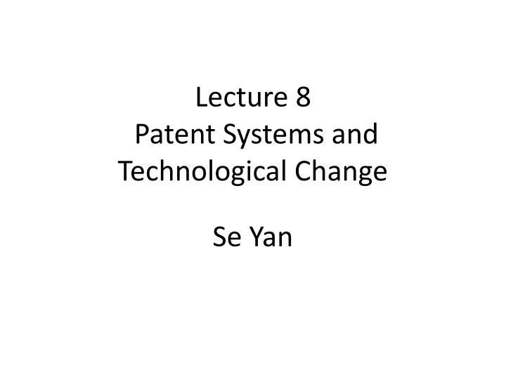 lecture 8 patent systems and technological change n.