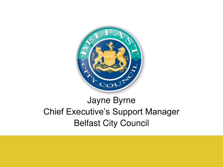 jayne byrne chief executive s support manager belfast city council n.