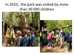 in 2010 the park was visited by more than 30 000 children