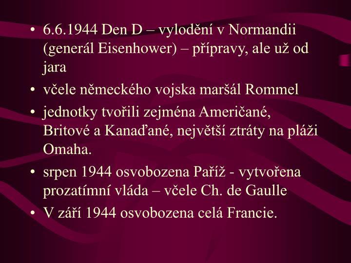 6.6.1944 Den D – vylodění v Normandii (generál Eisenhower) – přípravy, ale už od jara