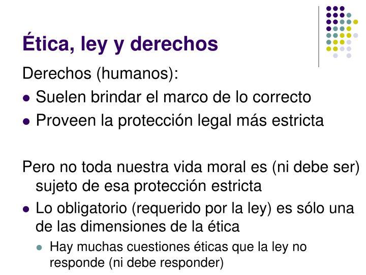 Ética, ley y derechos