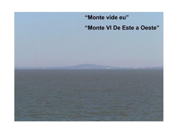 """Monte vide eu"""