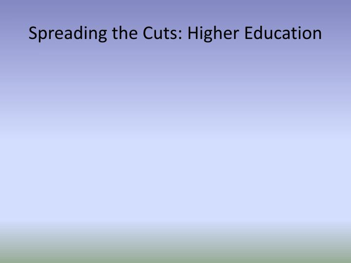 Spreading the Cuts: Higher Education