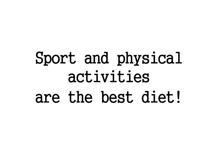 sport and physical activities are the best diet n.