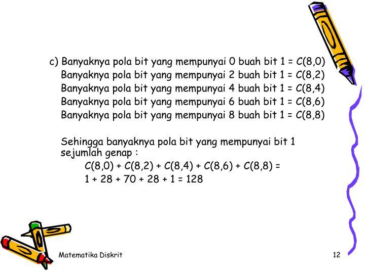 c) Banyaknya pola bit yang mempunyai 0 buah bit 1 = C(8,0)